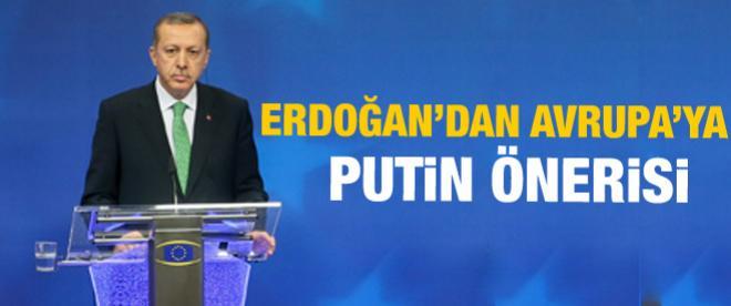 Erdoğan'dan Avrupa'ya Putin önerisi
