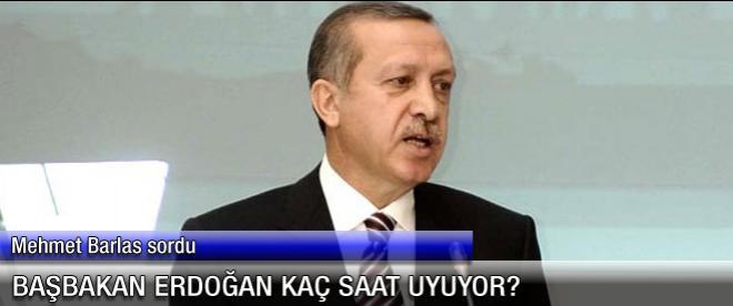 Başbakan Erdoğan kaç saat uyuyor?