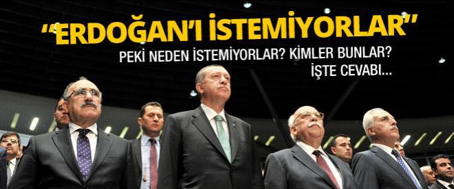 """""""Erdoğan'ı istemiyor"""" İstemeyenler kimler?"""