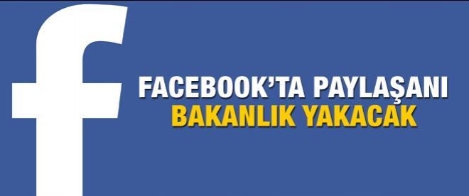 Facebook'ta paylaşanı bakanlık yakacak!