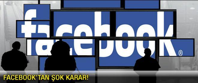 Facebook'ta şok karar!