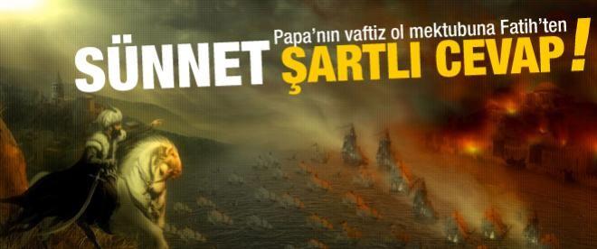 Fatih Sultan Mehmet'in Papa'ya cevabı