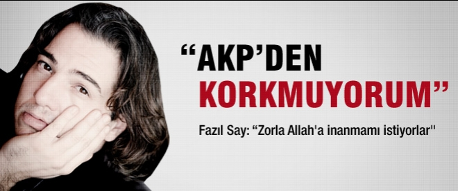 Fazıl Say: 'AKP'den korkmuyorum'