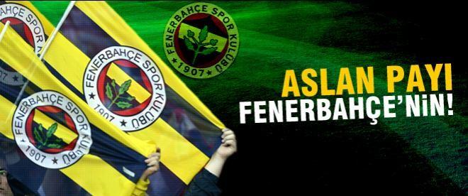 'Aslan payı' yine Fenerbahçe'nin