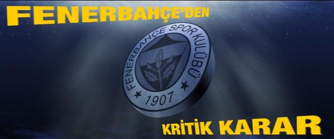 Fenerbahçe'den kritik karar