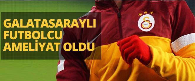 Galatasaraylı futbolcu ameliyat oldu