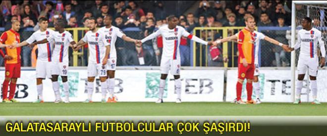 Galatasaraylı futbolcular çok şaşırdı!