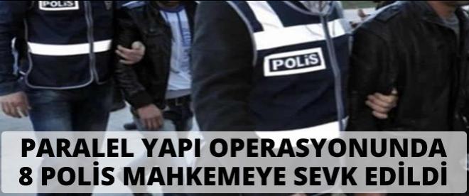 """""""Paralel yapı"""" operasyonunda 8 polis mahkemeye sevk edildi"""