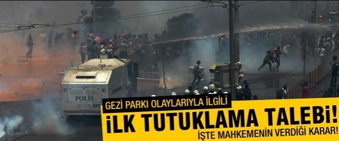 Gezi Parkı'yla ilgili ilk tutuklama talebi!