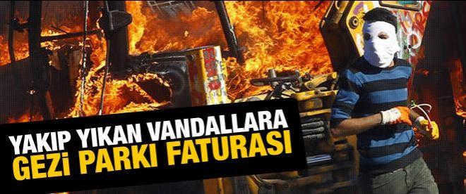 Yakıp yıkan vandallara Gezi Parkı faturası