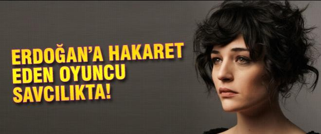 Erdoğan'a hakaret eden oyuncu savcılıkta
