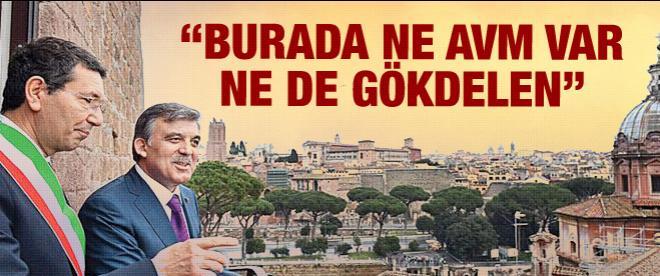 Gül: 'Roma'da ne AVM ne de gökdelen var'