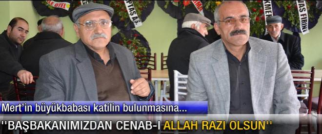 Mert'in dedesi: Başbakanımızdan Cenabı Allah razı olsun