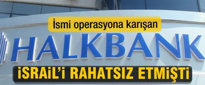 Halkbank İsrail'i rahatsız etmişti