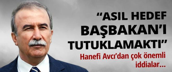 Hanefi Avcı: Asıl hedef Başbakan'ı tutuklamaktı