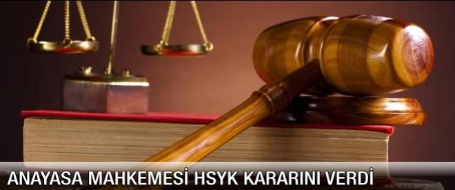 Anayasa Mahkemesi HSYK kararını verdi