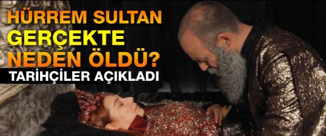 Tarihçiler açıkladı: Hürrem Sultan gerçekte nasıl öldü?