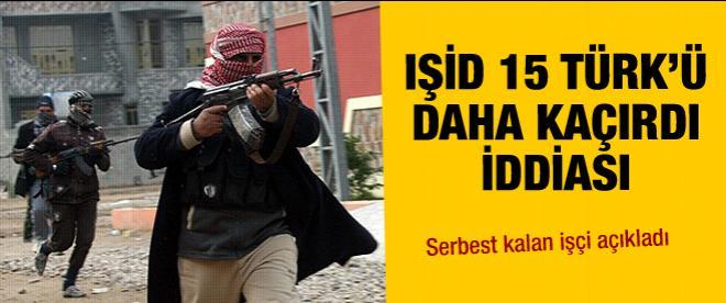 IŞİD 15'i Türk 60 işçiyi kaçırdı