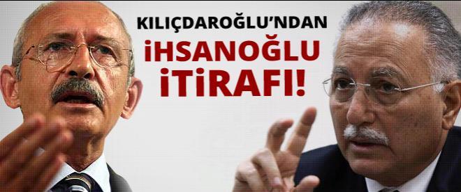 Kılıçdaroğlu'ndan İhsanoğlu itirafı