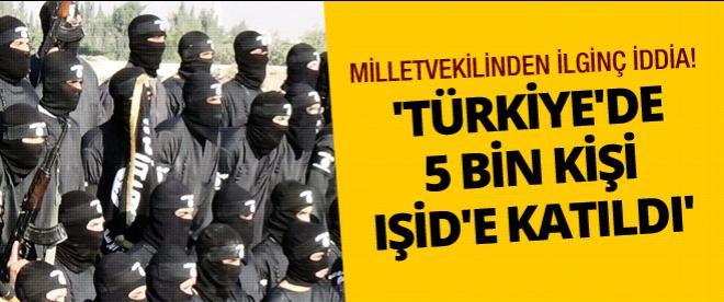'Türkiye'de 5 binden fazla kişi IŞİD'e katıldı'