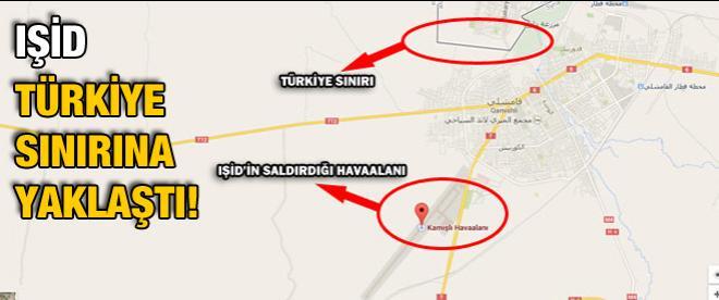 IŞİD, Türkiye sınırına yaklaştı!