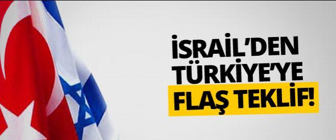 İsrail'den Ankara'ya flaş teklif
