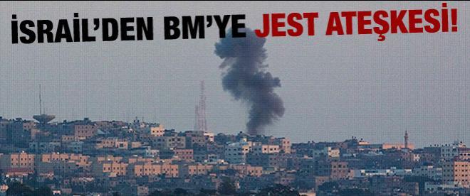 İsrail'den BM'ye jest ateşkes!