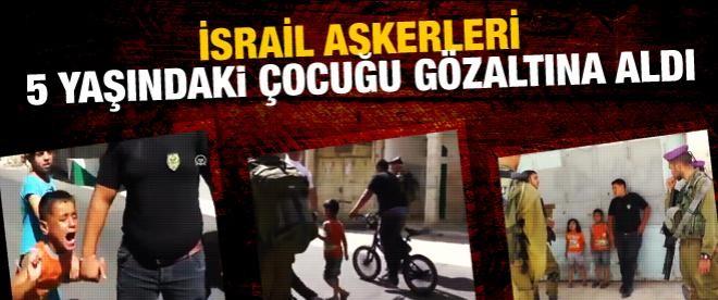 İsrail askerleri 5 yaşındaki çocuğu gözaltına aldı