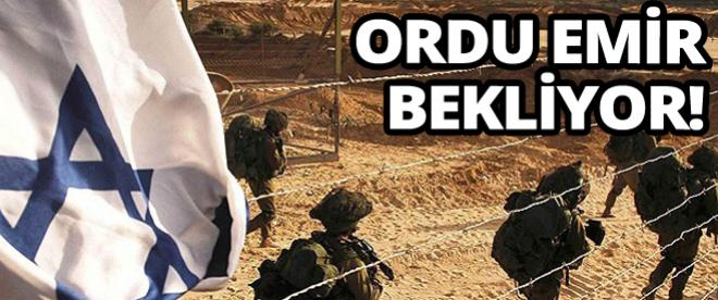 İsrail ordusu operasyon emri bekliyor