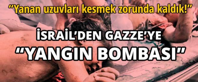 İsrail'den Gazze'ye 'yangın' bombası!