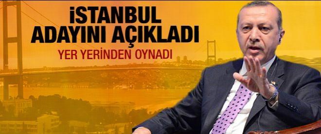 Erdoğan İstanbul adayını açıkladı