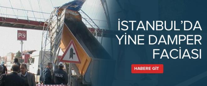 İstanbul'da yine damper faciası
