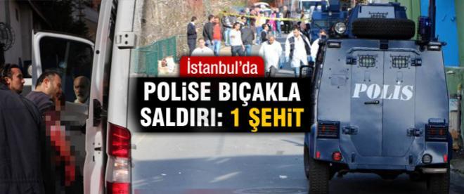 İstanbul'da polislere bıçaklı saldırı: 1 şehit