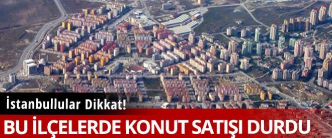İstanbullular bu bölgelere dikkat! Konut satışları durdu