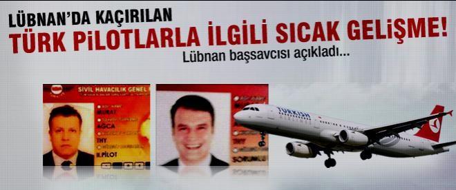 Kaçırılan Türk pilotlarla ilgili sıcak gelişme