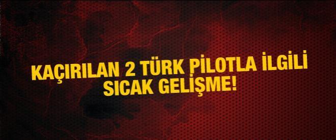 Kaçırılan 2 Türk pilotla ilgili çok çarpıcı iddia