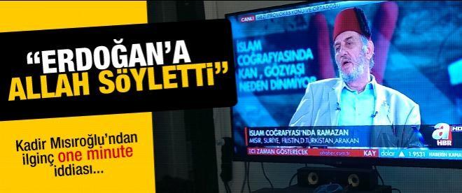 """Kadir Mısıroğlu: """"One minute'u Allah söyletti"""""""