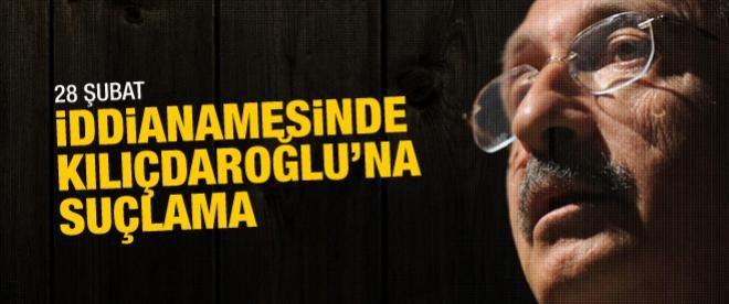 28 Şubat iddianamesinde Kılıçdaroğlu'na suçlama