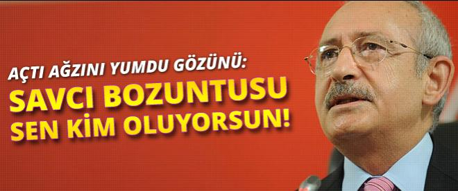Kılıçdaroğlu: Kim oluyorsun sen