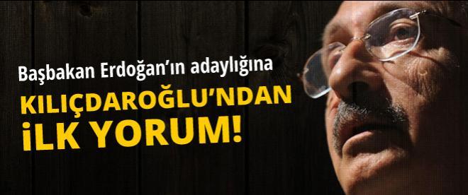 Kılıçdaroğlu'ndan Erdoğan'ın adaylığına ilk yorum
