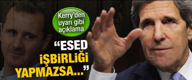 Kerry: Esed işbirliği yapmazsa...