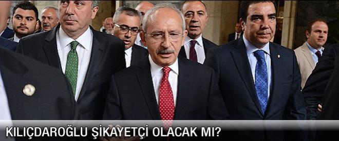 Kılıçdaroğlu şikayetçi olacak mı?