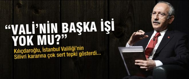 """Kılıçdaroğlu: """"Vali'nin başka işi yok mu?"""""""