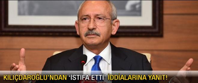 Kılıçdaroğlu'ndan 'istifa etti' iddialara yanıt