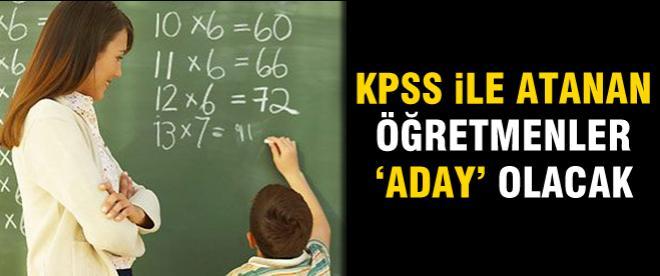 KPSS ile atanan öğretmenler 'aday' olacak