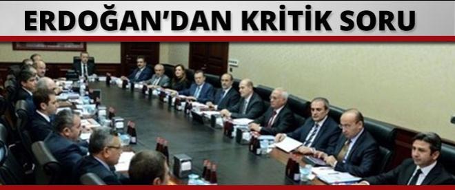 Erdoğan'dan kritik soruyu kurmaylarına sordu