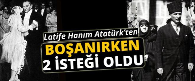 Lâtife Hanım boşanırken Atatürk'ten ne istedi?
