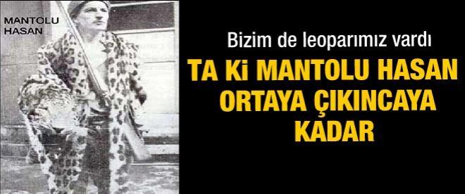 Leoparların kökünü Mantolu Hasan kurutmuş