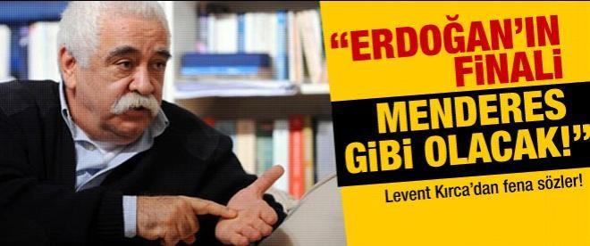 """""""Erdoğan'ın finali Menderes gibi olacak"""""""