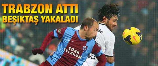 Trabzon attı Beşiktaş yakaladı